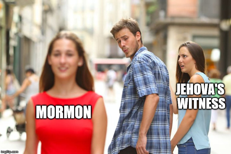 Distracted Boyfriend Meme | MORMON JEHOVA'S WITNESS | image tagged in memes,distracted boyfriend | made w/ Imgflip meme maker