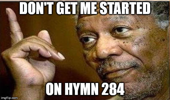 DON'T GET ME STARTED ON HYMN 284 | made w/ Imgflip meme maker