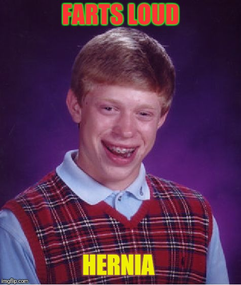 Bad Luck Brian Meme | FARTS LOUD HERNIA | image tagged in memes,bad luck brian | made w/ Imgflip meme maker