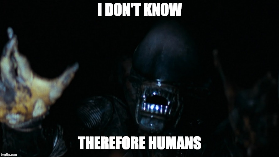 Aliens Week - Ancient Humans | I DON'T KNOW THEREFORE HUMANS | image tagged in aliens week,memes,ancient aliens,ancient humans,ancient aliens guy,theme week | made w/ Imgflip meme maker