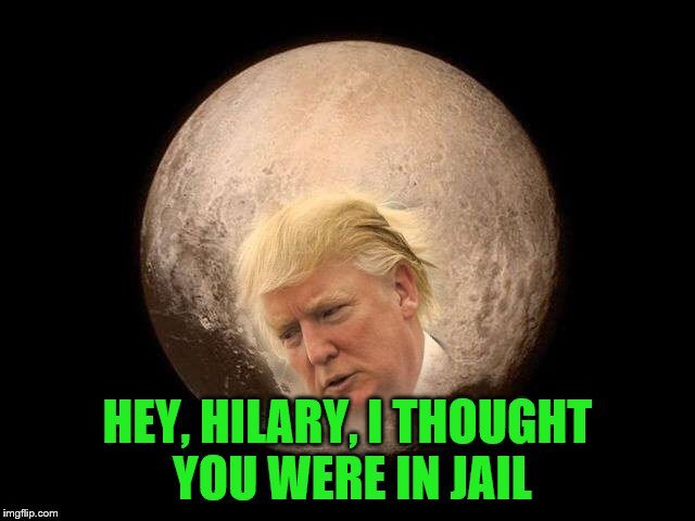 HEY, HILARY, I THOUGHT YOU WERE IN JAIL | made w/ Imgflip meme maker