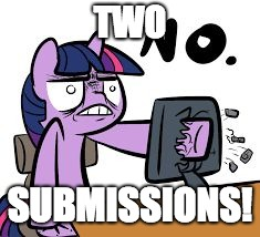 Once again! | TWO SUBMISSIONS! | image tagged in twilight sparkle no,memes,submissions,xanderbrony | made w/ Imgflip meme maker