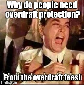Laughing Mobsters | Why do people need overdraft protection? From the overdraft fees! | image tagged in laughing mobsters | made w/ Imgflip meme maker