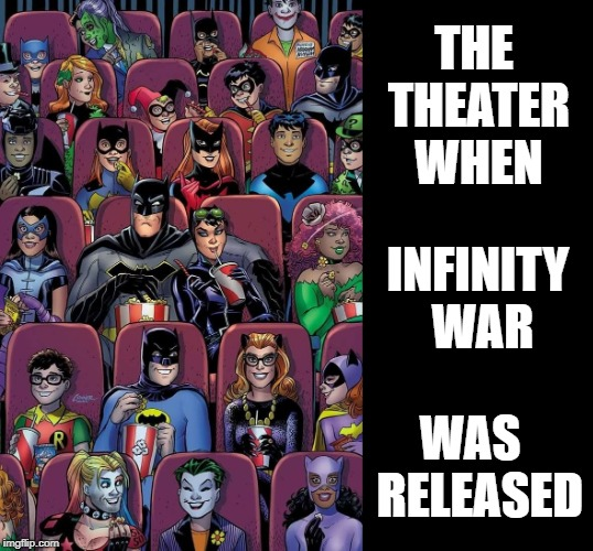 Even DC fans couldn't wait | THE THEATER WHEN INFINITY WAR WAS  RELEASED | image tagged in funny memes,dc comics,marvel comics,infinity war,avengers,justice league | made w/ Imgflip meme maker