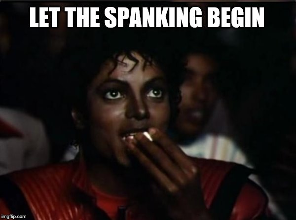 LET THE SPANKING BEGIN | made w/ Imgflip meme maker