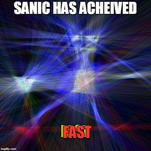 Sanic | SANIC HAS ACHEIVED FAST FAST | image tagged in super,sanic,racing | made w/ Imgflip meme maker