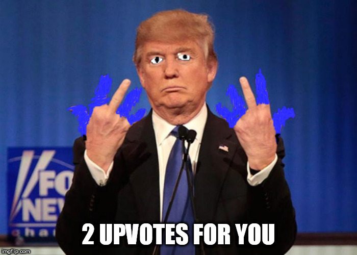 Trump can count. | 2 UPVOTES FOR YOU | image tagged in trump can count | made w/ Imgflip meme maker