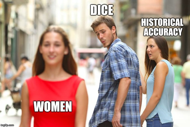 Distracted Boyfriend Meme | WOMEN DICE HISTORICAL ACCURACY | image tagged in memes,distracted boyfriend | made w/ Imgflip meme maker