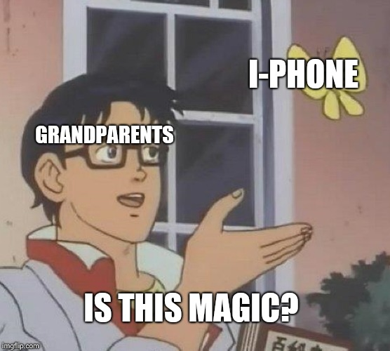 Is This A Pigeon Meme | GRANDPARENTS I-PHONE IS THIS MAGIC? | image tagged in is this a pigeon | made w/ Imgflip meme maker