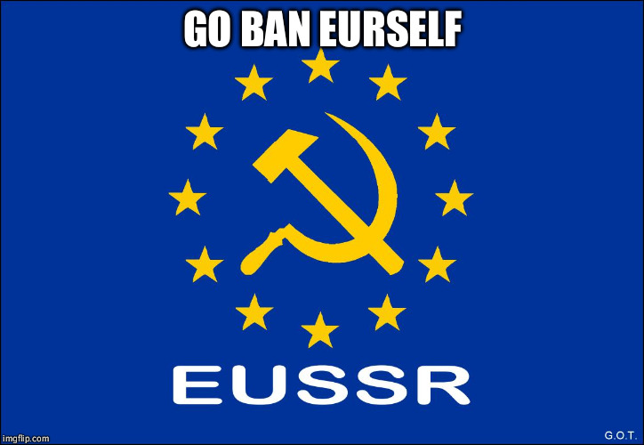 GO BAN EURSELF | image tagged in eussr | made w/ Imgflip meme maker