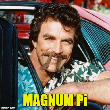 MAGNUM Pi | made w/ Imgflip meme maker