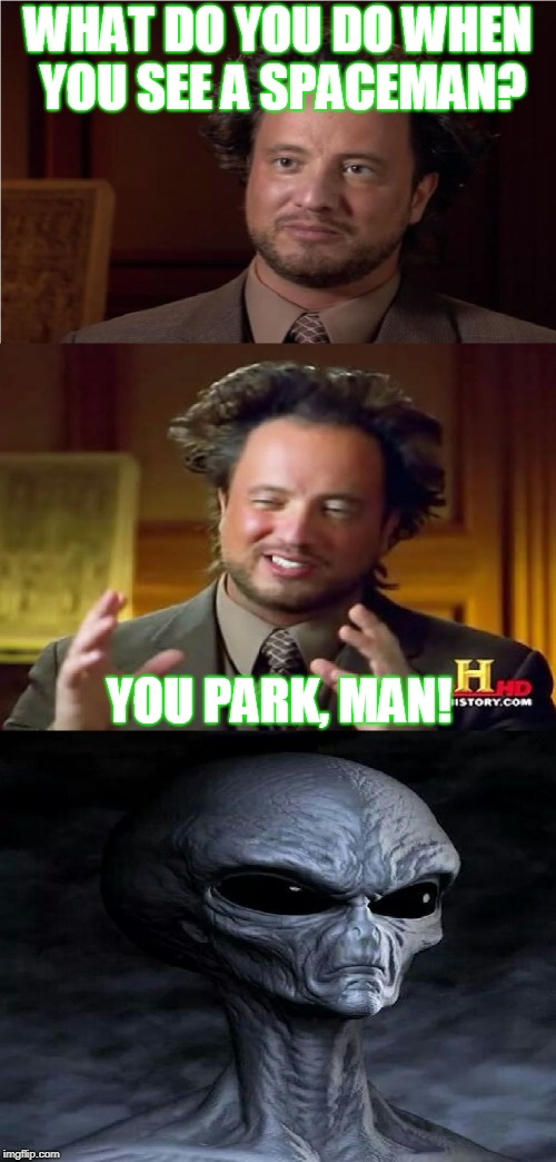 Aliens week, an Aliens and clinkster event 6/12 - 6/19 | WHAT DO YOU DO WHEN YOU SEE A SPACEMAN? YOU PARK, MAN! | image tagged in bad pun aliens guy | made w/ Imgflip meme maker