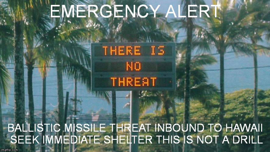 Denuclearization was the claim - but Liberals keep talking down the North Korea summit | EMERGENCY ALERT BALLISTIC MISSILE THREAT INBOUND TO HAWAII SEEK IMMEDIATE SHELTER THIS IS NOT A DRILL | image tagged in missile alert,north korea,singapore summit,denuclearization | made w/ Imgflip meme maker