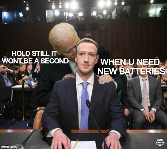 WHEN U NEED NEW BATTERIES HOLD STILL IT WONT BE A SECOND | image tagged in biden and zucc | made w/ Imgflip meme maker