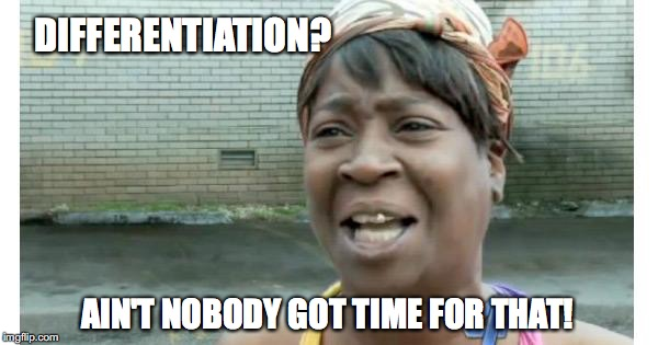 ain't nobody got time for that | DIFFERENTIATION? AIN'T NOBODY GOT TIME FOR THAT! | image tagged in ain't nobody got time for that | made w/ Imgflip meme maker