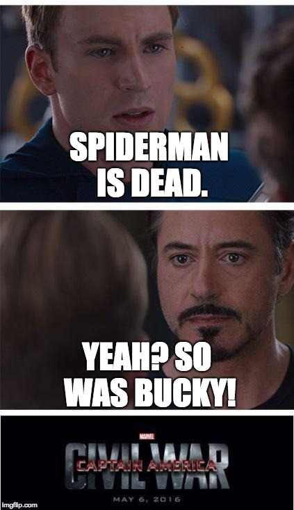 Marvel Civil War 1 Meme | SPIDERMAN IS DEAD. YEAH? SO WAS BUCKY! | image tagged in memes,marvel civil war 1 | made w/ Imgflip meme maker