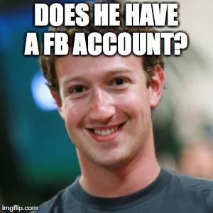 DOES HE HAVE A FB ACCOUNT? | made w/ Imgflip meme maker