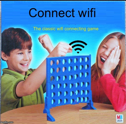 My wifi sucks | Connect wifi The classic wifi connecting game | image tagged in blank connect four,memes | made w/ Imgflip meme maker