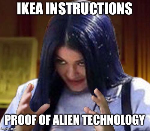 Kylie Aliens | IKEA INSTRUCTIONS PROOF OF ALIEN TECHNOLOGY | image tagged in kylie aliens | made w/ Imgflip meme maker