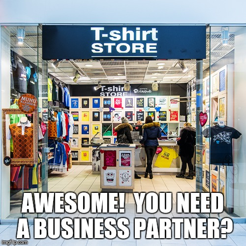 AWESOME!  YOU NEED A BUSINESS PARTNER? | made w/ Imgflip meme maker