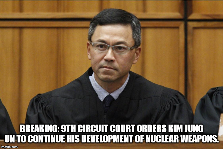 They will do anything to try and stop President Trump from being successful for the United States. | BREAKING: 9TH CIRCUIT COURT ORDERS KIM JUNG UN TO CONTINUE HIS DEVELOPMENT OF NUCLEAR WEAPONS. | image tagged in president trump,deep state,clifton shepherd cliffshep,truth | made w/ Imgflip meme maker