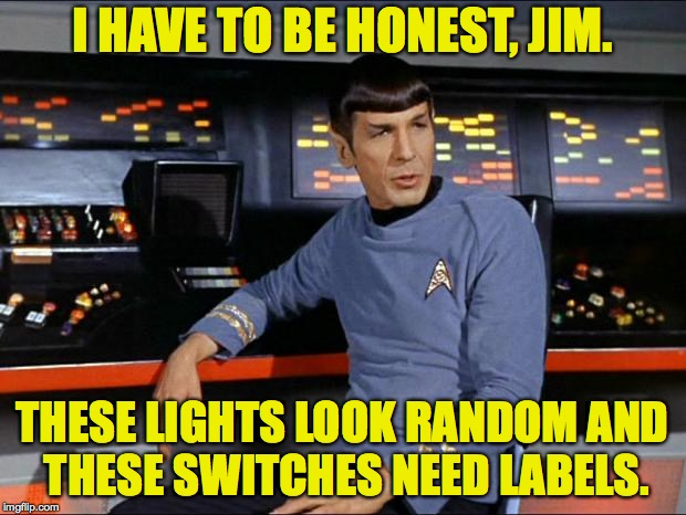 What should a science station look like anyway? Aliens Week, an Aliens and clinkster event. 6/12 - 6/19 | I HAVE TO BE HONEST, JIM. THESE LIGHTS LOOK RANDOM AND THESE SWITCHES NEED LABELS. | image tagged in spock,memes,wtf | made w/ Imgflip meme maker