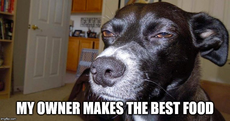 MY OWNER MAKES THE BEST FOOD | made w/ Imgflip meme maker