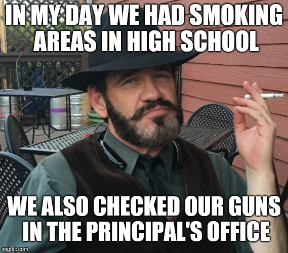 Smoking Bruce | IN MY DAY WE HAD SMOKING AREAS IN HIGH SCHOOL WE ALSO CHECKED OUR GUNS IN THE PRINCIPAL'S OFFICE | image tagged in back in my day | made w/ Imgflip meme maker