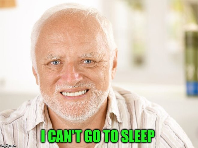 I CAN'T GO TO SLEEP | made w/ Imgflip meme maker