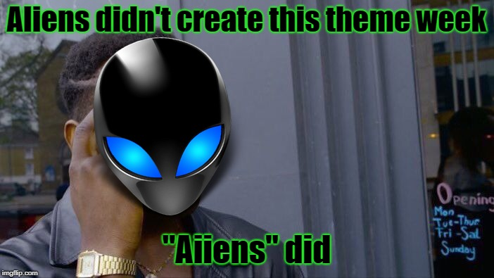 "Roll Safe Think About It Meme | Aliens didn't create this theme week ""Aiiens"" did 