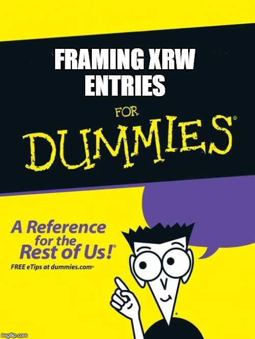 For dummies book | FRAMING XRW ENTRIES | image tagged in for dummies book | made w/ Imgflip meme maker