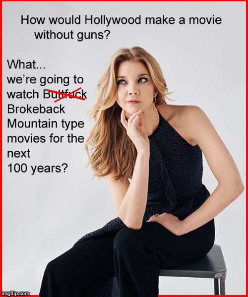 Hollywood without guns ? | image tagged in scumbag hollywood,hollywood liberals,politics lol,2nd amendment,gun control,babes | made w/ Imgflip meme maker
