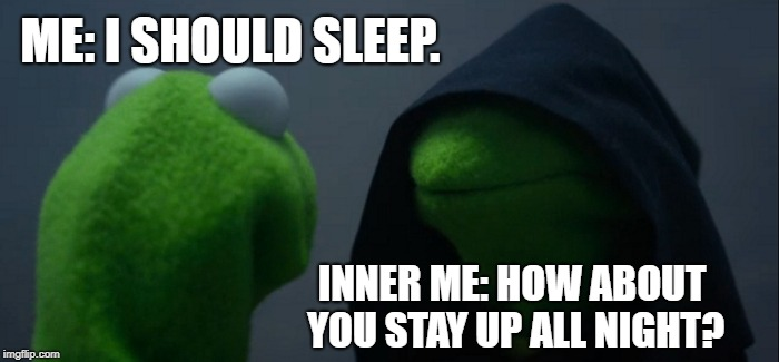 Evil Kermit Meme | ME: I SHOULD SLEEP. INNER ME: HOW ABOUT YOU STAY UP ALL NIGHT? | image tagged in memes,evil kermit | made w/ Imgflip meme maker