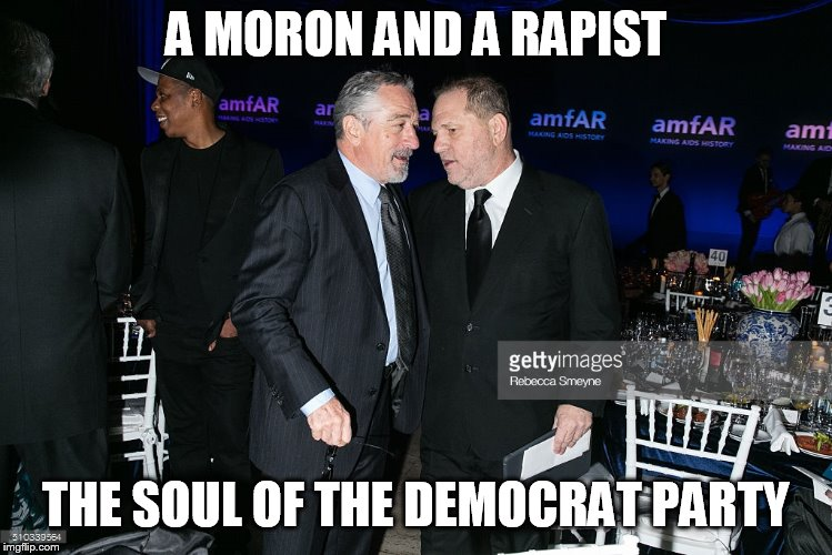 Best friends forever | A MORON AND A RAPIST THE SOUL OF THE DEMOCRAT PARTY | image tagged in liberals,robert de niro,harvey weinstein | made w/ Imgflip meme maker