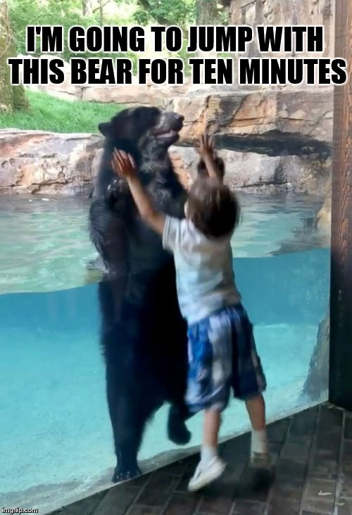 Jumping Together | I'M GOING TO JUMP WITH THIS BEAR FOR TEN MINUTES | image tagged in memes,boy,bear,jumping,together,too cute | made w/ Imgflip meme maker