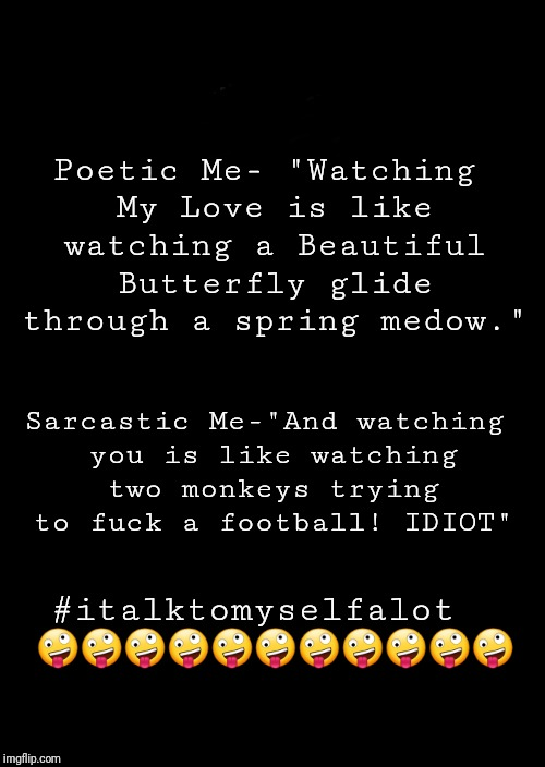 "a black blank | Poetic Me- ""Watching My Love is like watching a Beautiful Butterfly glide through a spring medow."" #italktomyselfalot  