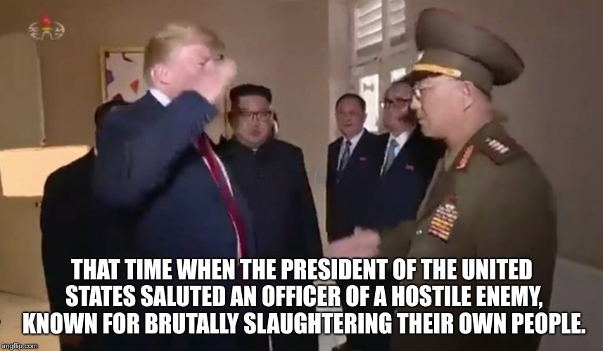 Remember When | THAT TIME WHEN THE PRESIDENT OF THE UNITED STATES SALUTED AN OFFICER OF A HOSTILE ENEMY, KNOWN FOR BRUTALLY SLAUGHTERING THEIR OWN PEOPLE. | image tagged in trump,murderer,dictator,nazi,republican,fascist | made w/ Imgflip meme maker