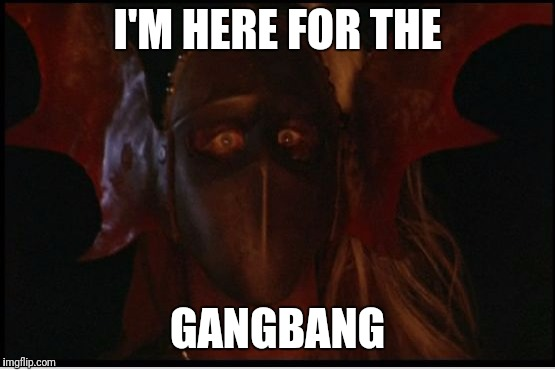 I'M HERE FOR THE GANGBANG | image tagged in beast master | made w/ Imgflip meme maker