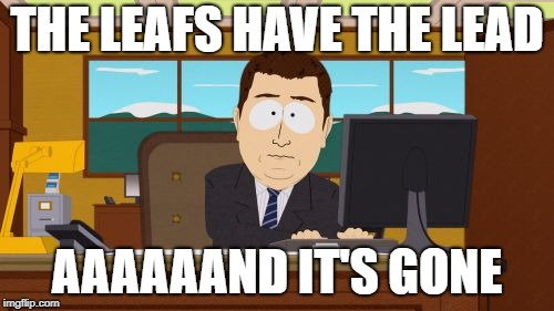 Aaaaand Its Gone Meme | THE LEAFS HAVE THE LEAD AAAAAAND IT'S GONE | image tagged in memes,aaaaand its gone | made w/ Imgflip meme maker