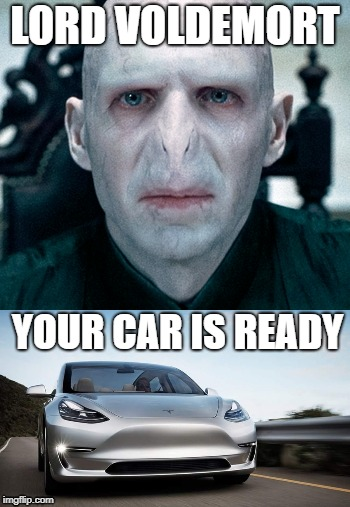 LORD VOLDEMORT; YOUR CAR IS READY | image tagged in voldemort,tesla,model 3,harry potter,harry potter meme,elon musk | made w/ Imgflip meme maker