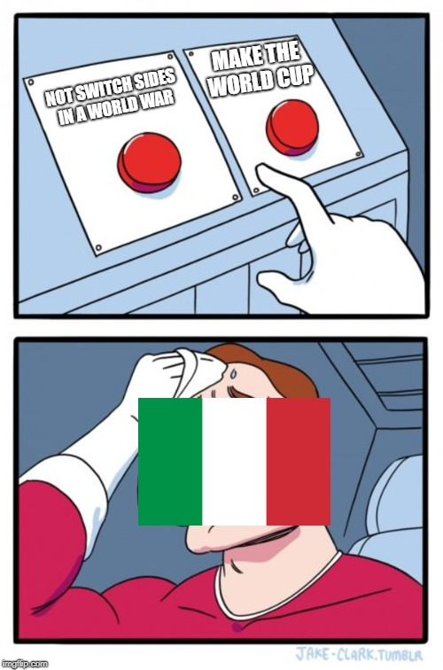 Two Buttons Meme | NOT SWITCH SIDES IN A WORLD WAR MAKE THE WORLD CUP | image tagged in memes,two buttons | made w/ Imgflip meme maker