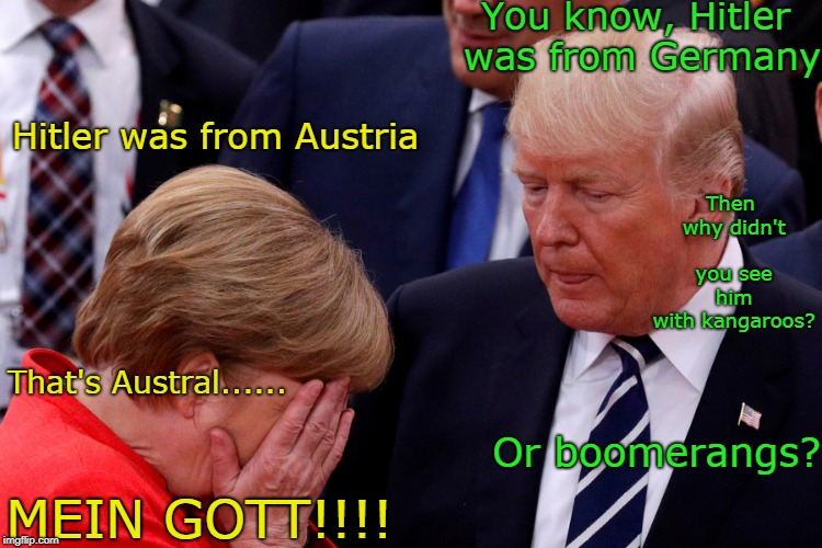 Geography Lesson | image tagged in merkel trump austria australia doofus funny meme | made w/ Imgflip meme maker