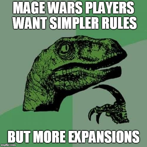 Philosoraptor Meme | MAGE WARS PLAYERS WANT SIMPLER RULES BUT MORE EXPANSIONS | image tagged in memes,philosoraptor | made w/ Imgflip meme maker