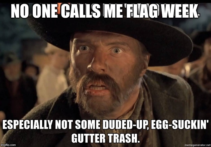 mad dog tannen | NO ONE CALLS ME FLAG WEEK | image tagged in mad dog tannen | made w/ Imgflip meme maker