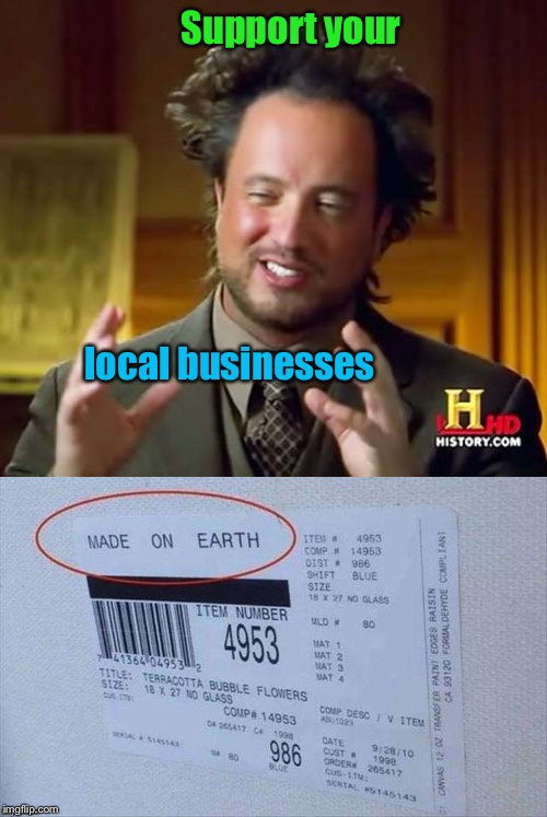 As opposed to...? (Aliens). | Support your local businesses | image tagged in alien,aliens,ancient aliens,alien week,clinkster | made w/ Imgflip meme maker
