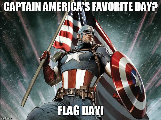 Captain America, celebrating in style | CAPTAIN AMERICA'S FAVORITE DAY? FLAG DAY! | image tagged in captain america,flag day,america,flag | made w/ Imgflip meme maker