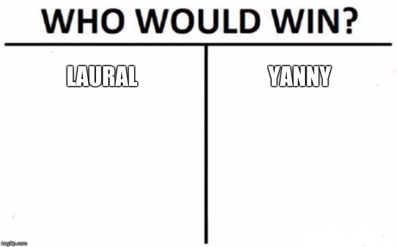 Who Would Win? Meme | LAURAL YANNY | image tagged in memes,who would win | made w/ Imgflip meme maker