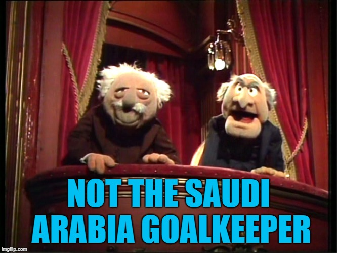 NOT THE SAUDI ARABIA GOALKEEPER | made w/ Imgflip meme maker