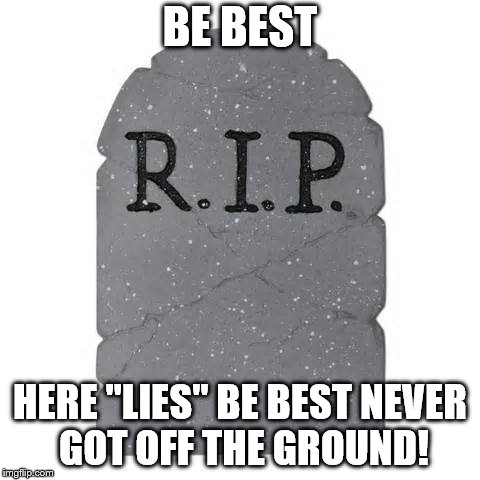 "Tombstone | BE BEST HERE ""LIES"" BE BEST NEVER GOT OFF THE GROUND! 