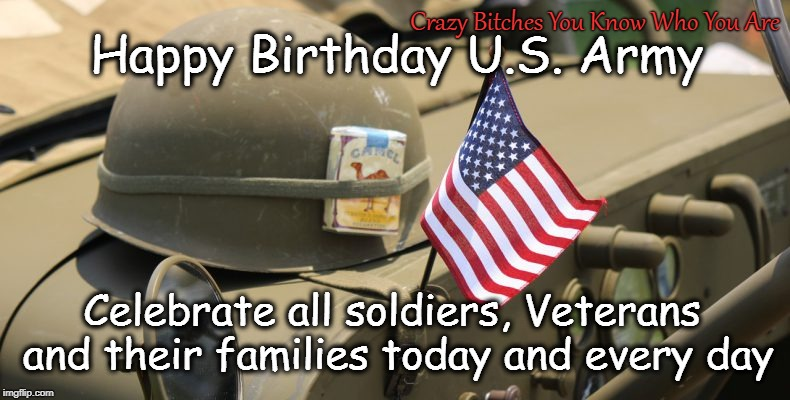 Happy Birthday U.S. Army Crazy B**ches You Know Who You Are Celebrate all soldiers, Veterans and their families today and every day | image tagged in us army,happy birthday | made w/ Imgflip meme maker